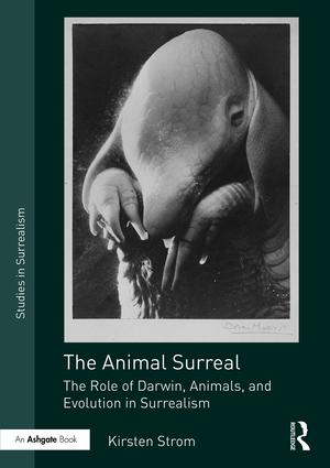 The Animal Surreal: The Role of Darwin, Animals, and Evolution in Surrealism, 1st Edition (Hardback) book cover