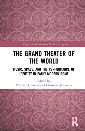 The Grand Theater of the World: Music, Space, and the Performance of Identity in Early Modern Rome, 1st Edition (Hardback) book cover