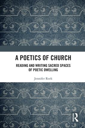 A Poetics of Church: Reading and Writing Sacred Spaces of Poetic Dwelling, 1st Edition (Hardback) book cover