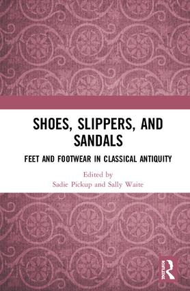 Shoes, Slippers, and Sandals: Feet and Footwear in Classical Antiquity, 1st Edition (Hardback) book cover