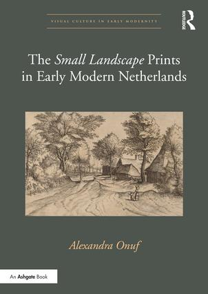 The 'Small Landscape' Prints in Early Modern Netherlands: 1st Edition (Hardback) book cover