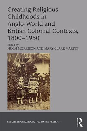 Creating Religious Childhoods in Anglo-World and British Colonial Contexts, 1800-1950 book cover