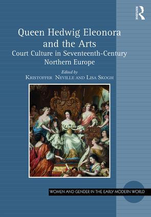 Queen Hedwig Eleonora and the Arts: Court Culture in Seventeenth-Century Northern Europe, 1st Edition (Hardback) book cover