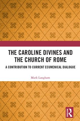 The Caroline Divines and the Church of Rome: A Contribution to Current Ecumenical Dialogue book cover