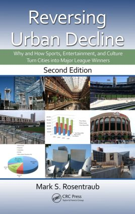 Reversing Urban Decline: Why and How Sports, Entertainment, and Culture Turn Cities into Major League Winners, Second Edition, 2nd Edition (Hardback) book cover