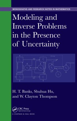 Modeling and Inverse Problems in the Presence of Uncertainty: 1st Edition (Hardback) book cover