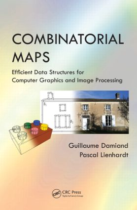 Combinatorial Maps: Efficient Data Structures for Computer Graphics and Image Processing, 1st Edition (Hardback) book cover