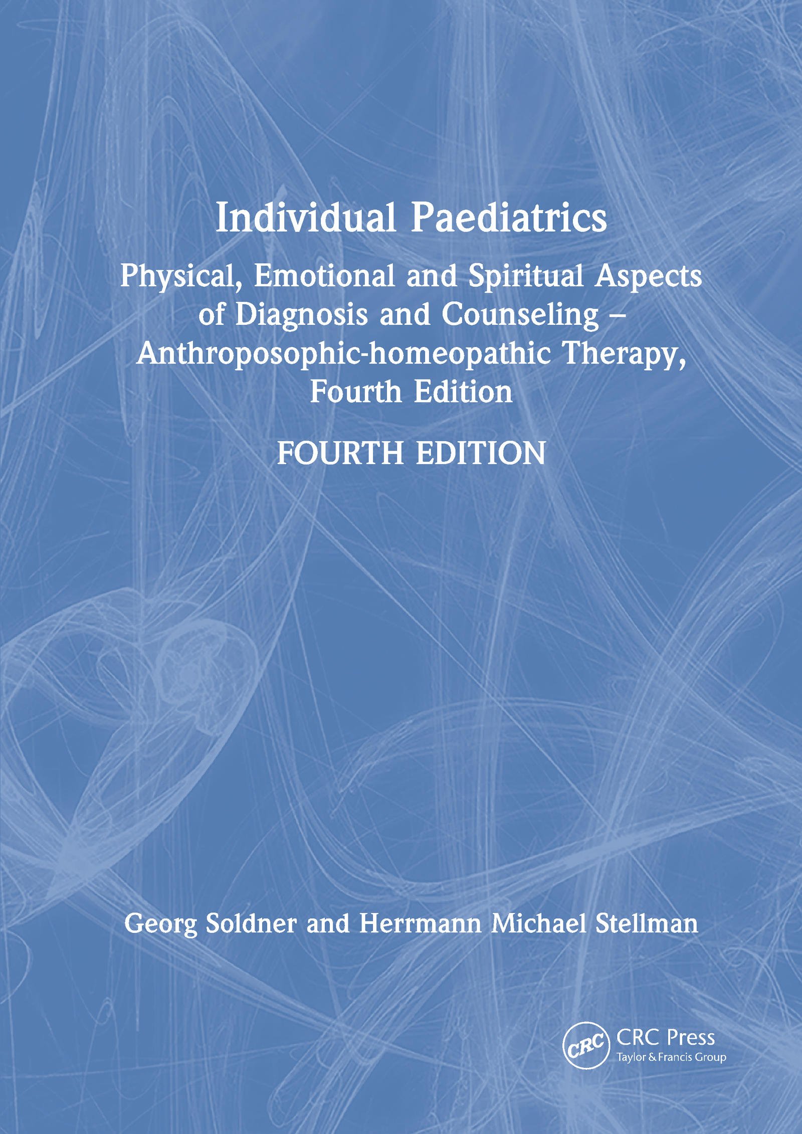 Individual Paediatrics: Physical, Emotional and Spiritual Aspects of Diagnosis and Counseling -- Anthroposophic-homeopathic Therapy, Fourth Edition, 4th Edition (Hardback) book cover