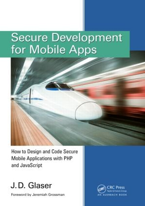 Secure Development for Mobile Apps: How to Design and Code Secure Mobile Applications with PHP and JavaScript book cover