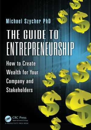 The Guide to Entrepreneurship: How to Create Wealth for Your Company and Stakeholders, 1st Edition (Paperback) book cover