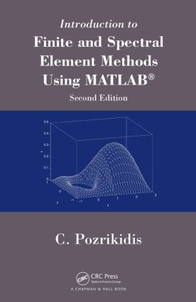 Introduction to Finite and Spectral Element Methods Using MATLAB: 2nd Edition (Hardback) book cover