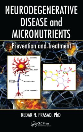 Neurodegenerative Disease and Micronutrients: Prevention and Treatment, 1st Edition (Hardback) book cover