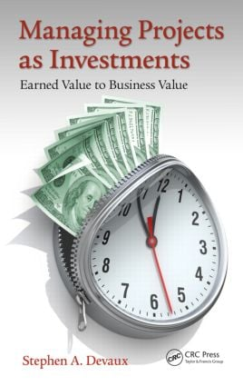 Managing Projects as Investments: Earned Value to Business Value, 1st Edition (Hardback) book cover