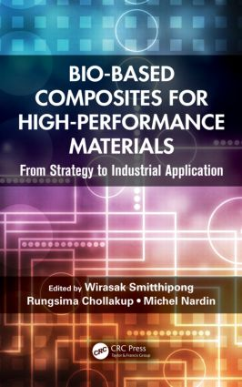 Bio-Based Composites for High-Performance Materials: From Strategy to Industrial Application, 1st Edition (Hardback) book cover