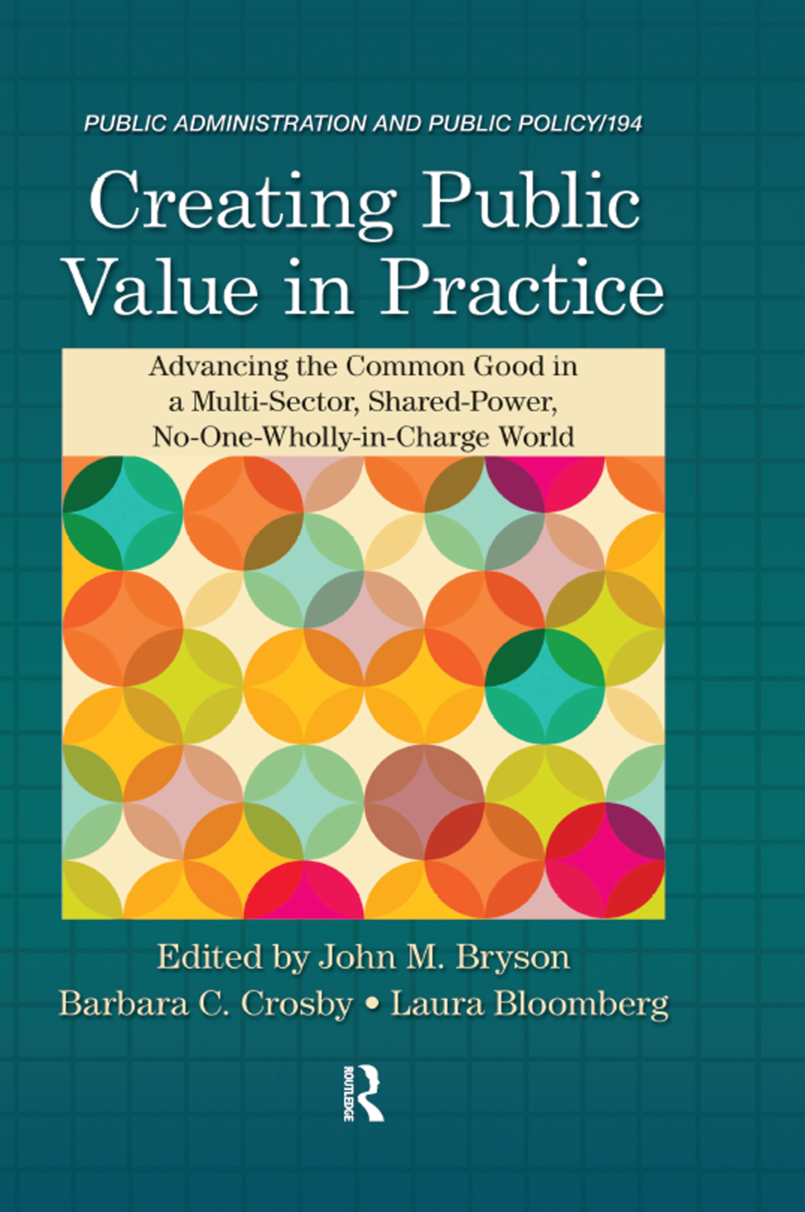 Creating Public Value in Practice: Advancing the Common Good in a Multi-Sector, Shared-Power, No-One-Wholly-in-Charge World book cover