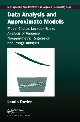 Data Analysis and Approximate Models: Model Choice, Location-Scale, Analysis of Variance, Nonparametric Regression and Image Analysis book cover