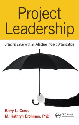 Project Leadership: Creating Value with an Adaptive Project Organization, 1st Edition (Hardback) book cover