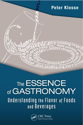 The Essence of Gastronomy: Understanding the Flavor of Foods and Beverages, 1st Edition (Hardback) book cover