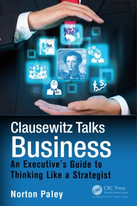 Clausewitz Talks Business: An Executive's Guide to Thinking Like a Strategist, 1st Edition (Hardback) book cover
