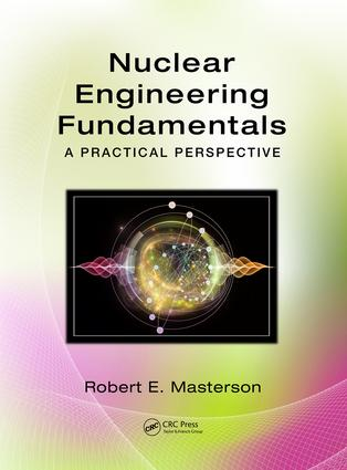 Nuclear Engineering Fundamentals: A Practical Perspective, 1st Edition (Hardback) book cover