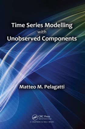 Time Series Modelling with Unobserved Components: 1st Edition (Hardback) book cover