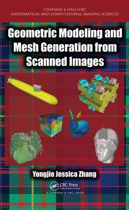 Geometric Modeling and Mesh Generation from Scanned Images: 1st Edition (Hardback) book cover