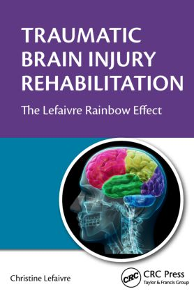 Traumatic Brain Injury Rehabilitation: The Lefaivre Rainbow Effect (Hardback) book cover