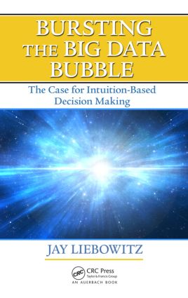 Bursting the Big Data Bubble: The Case for Intuition-Based Decision Making, 1st Edition (Paperback) book cover