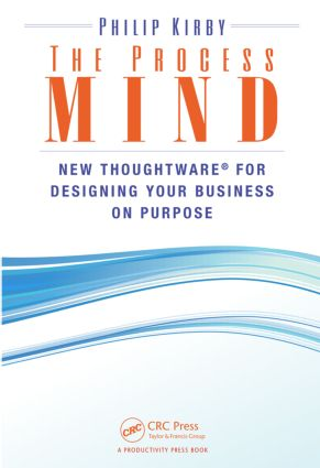 The Process Mind: New Thoughtware ® for Designing Your Business on Purpose, 1st Edition (Hardback) book cover