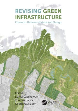 Revising Green Infrastructure: Concepts Between Nature and Design, 1st Edition (Hardback) book cover
