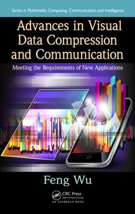 Advances in Visual Data Compression and Communication: Meeting the Requirements of New Applications, 1st Edition (Hardback) book cover