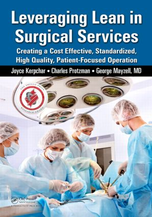 Leveraging Lean in Surgical Services: Creating a Cost Effective, Standardized, High Quality, Patient-Focused Operation, 1st Edition (Paperback) book cover