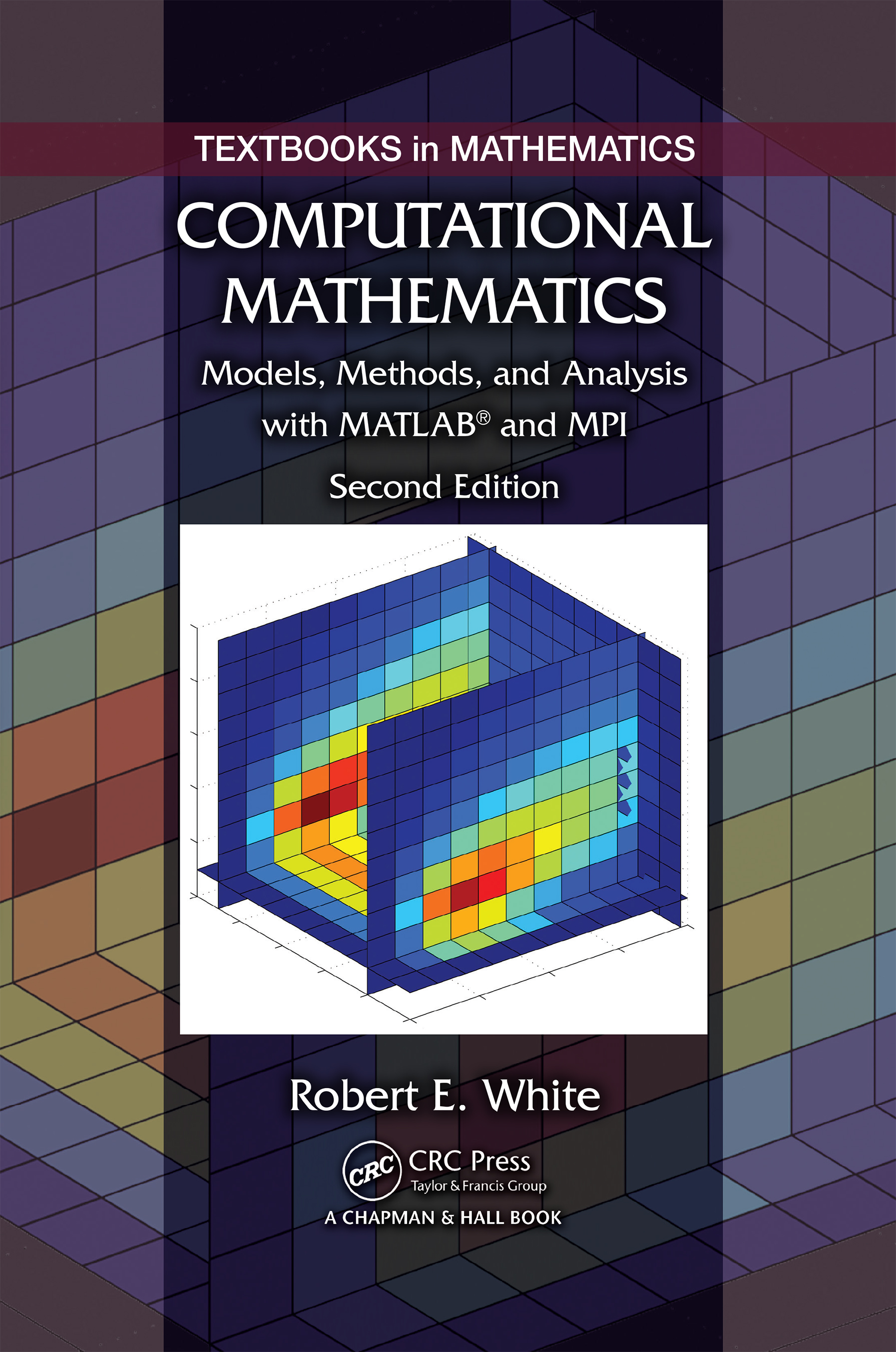 Computational Mathematics: Models, Methods, and Analysis with MATLAB® and MPI, Second Edition, 2nd Edition (Hardback) book cover