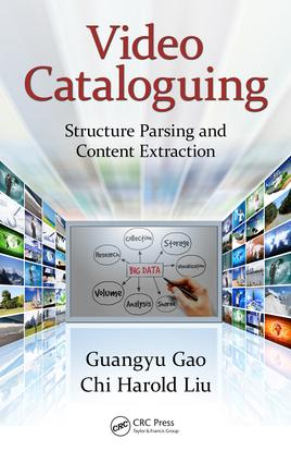 Video Cataloguing: Structure Parsing and Content Extraction, 1st Edition (Hardback) book cover
