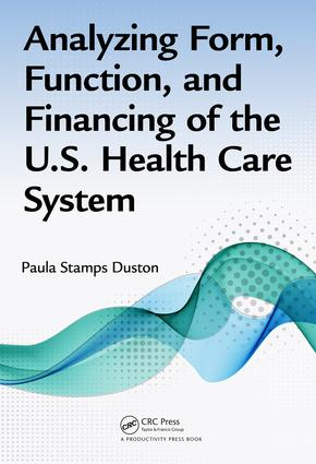Analyzing Form, Function, and Financing of the U.S. Health Care System: 1st Edition (Hardback) book cover
