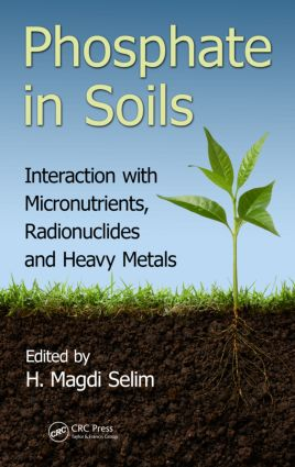 Phosphate in Soils: Interaction with Micronutrients, Radionuclides and Heavy Metals book cover