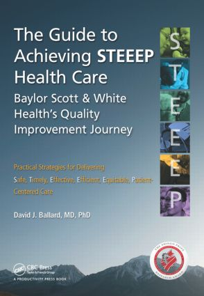 The Guide to Achieving STEEEP™ Health Care: Baylor Scott & White Health's Quality Improvement Journey, 1st Edition (Paperback) book cover