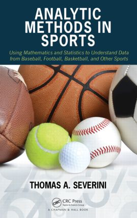 Analytic Methods in Sports: Using Mathematics and Statistics to Understand Data from Baseball, Football, Basketball, and Other Sports (Hardback) book cover