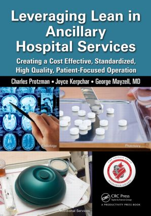 Leveraging Lean in Ancillary Hospital Services: Creating a Cost Effective, Standardized, High Quality, Patient-Focused Operation, 1st Edition (Paperback) book cover
