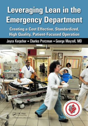 Leveraging Lean in the Emergency Department: Creating a Cost Effective, Standardized, High Quality, Patient-Focused Operation, 1st Edition (Paperback) book cover