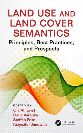 Land Use and Land Cover Semantics: Principles, Best Practices, and Prospects book cover