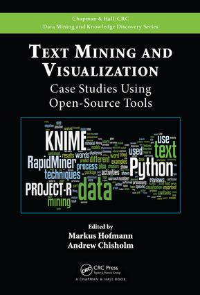 Text Mining and Visualization: Case Studies Using Open-Source Tools, 1st Edition (Hardback) book cover