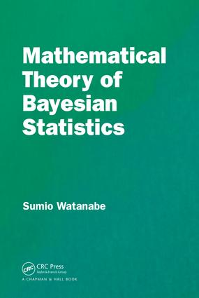 Mathematical Theory of Bayesian Statistics: 1st Edition (Hardback) book cover