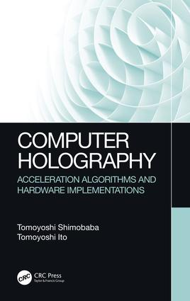 Computer Holography: Acceleration Algorithms and Hardware Implementations, 1st Edition (Hardback) book cover