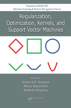 Regularization, Optimization, Kernels, and Support Vector Machines: 1st Edition (Hardback) book cover