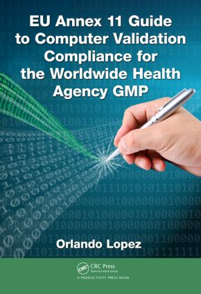 EU Annex 11 Guide to Computer Validation Compliance for the Worldwide Health Agency GMP: 1st Edition (Hardback) book cover