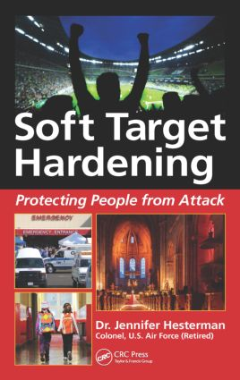 Soft Target Hardening: Protecting People from Attack, 1st Edition (Hardback) book cover
