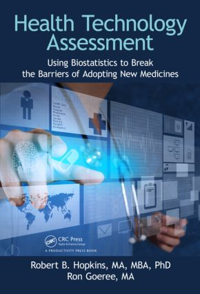 Health Technology Assessment: Using Biostatistics to Break the Barriers of Adopting New Medicines, 1st Edition (Hardback) book cover