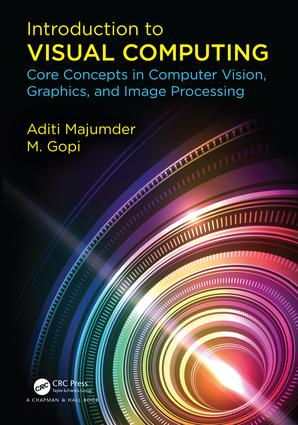 Introduction to Visual Computing: Core Concepts in Computer Vision, Graphics, and Image Processing, 1st Edition (Hardback) book cover