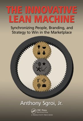 The Innovative Lean Machine: Synchronizing People, Branding, and Strategy to Win in the Marketplace, 1st Edition (Hardback) book cover